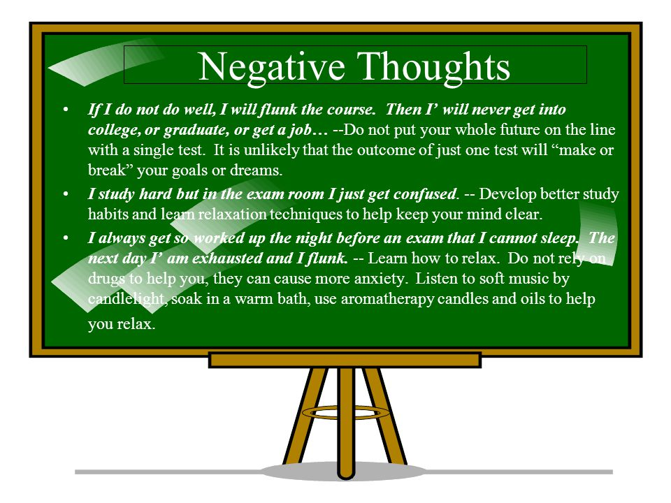 Negative Thoughts If I do not do well, I will flunk the course.