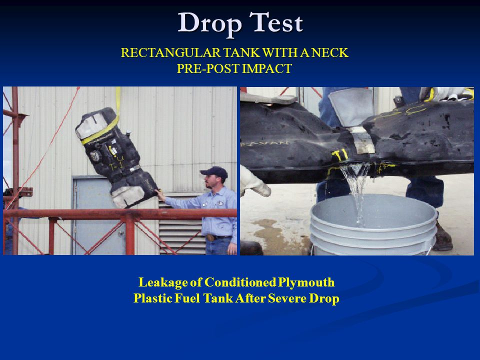 Leakage of Conditioned Plymouth Plastic Fuel Tank After Severe Drop RECTANGULAR TANK WITH A NECK PRE-POST IMPACT Drop Test