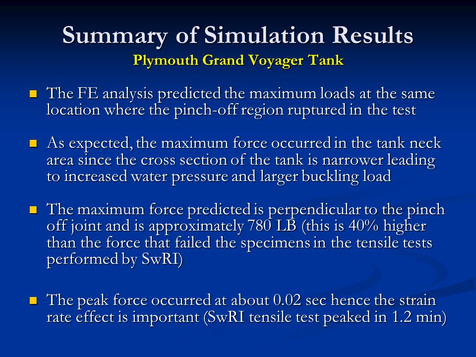 Summary of Simulation Results Plymouth Grand Voyager Tank The FE analysis predicted the maximum loads at the same location where the pinch-off region