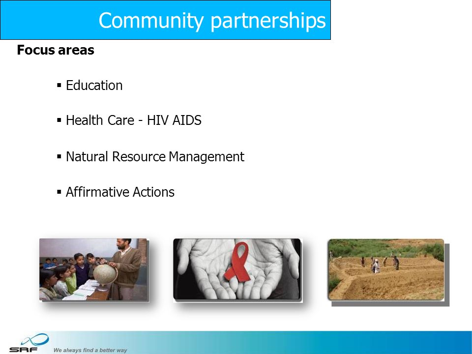 28 Focus areas Education Health Care - HIV AIDS Natural Resource Management Affirmative Actions Community partnerships