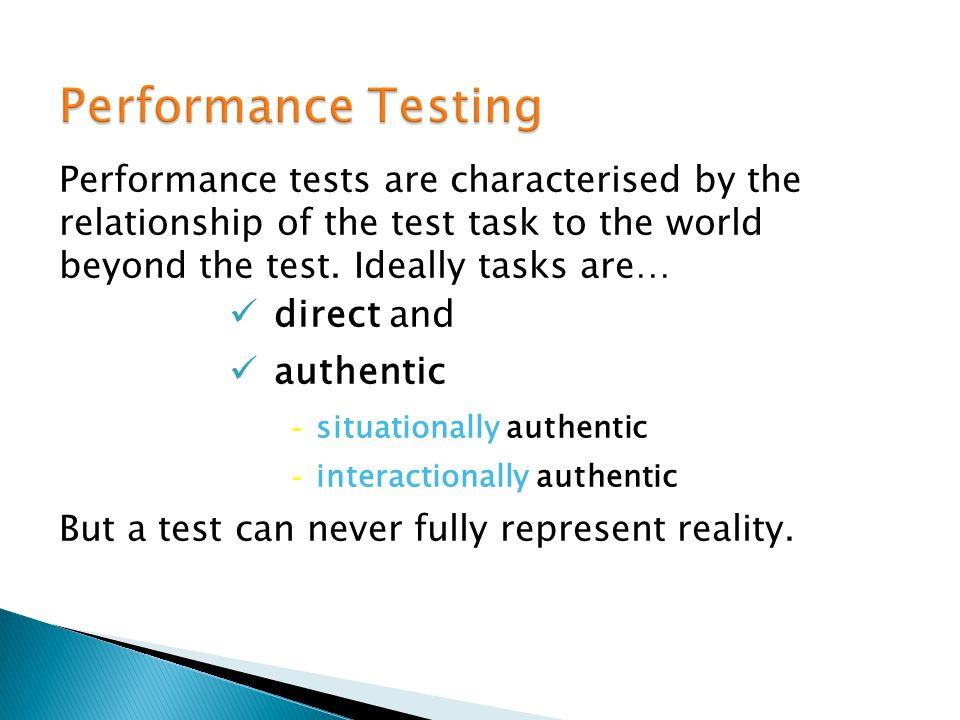 Performance tests are characterised by the relationship of the test task to the world beyond the test. Ideally tasks are… direct and authentic - situa