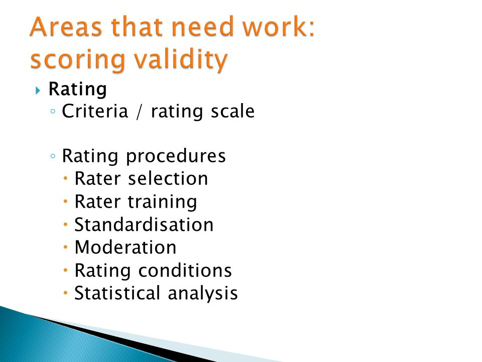 Rating Criteria / rating scale Rating procedures Rater selection Rater training Standardisation Moderation Rating conditions Statistical analysis