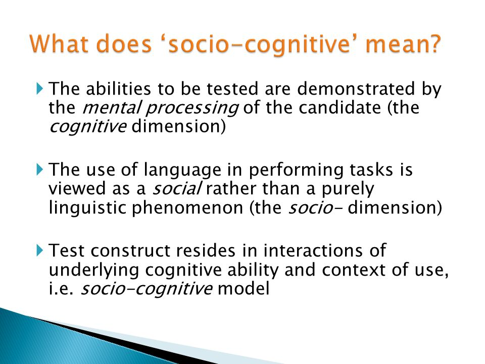 The abilities to be tested are demonstrated by the mental processing of the candidate (the cognitive dimension) The use of language in performing task