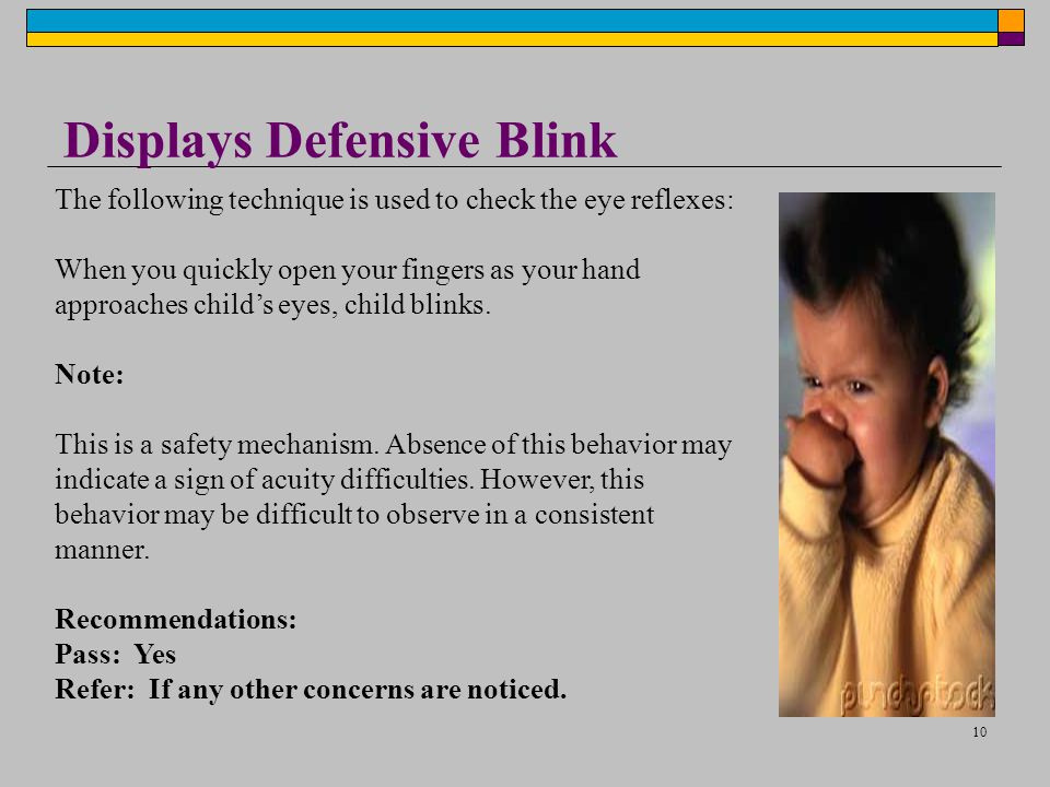 10 Displays Defensive Blink The following technique is used to check the eye reflexes: When you quickly open your fingers as your hand approaches chil