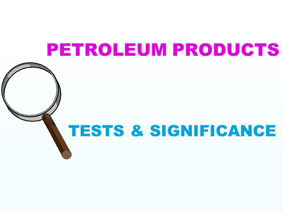 TESTS ON PETROLEUM PRODUCTS CAN BE BROADLY CLASSIFIED AS : PHYSICAL TESTS CHEMICAL TESTS PERFORMANCE - BASED TESTS
