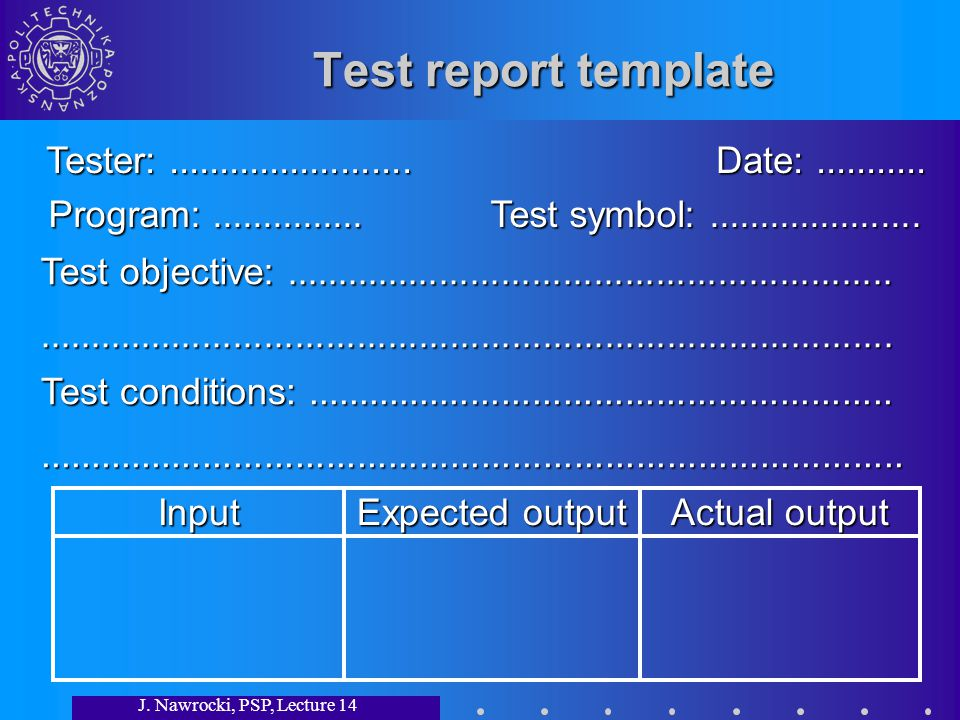 J. Nawrocki, PSP, Lecture 14 Test report template Tester:........................