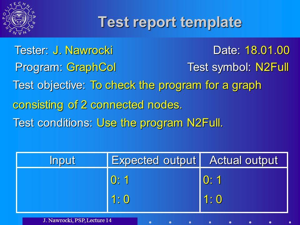 J. Nawrocki, PSP, Lecture 14 Test report template Tester: J.
