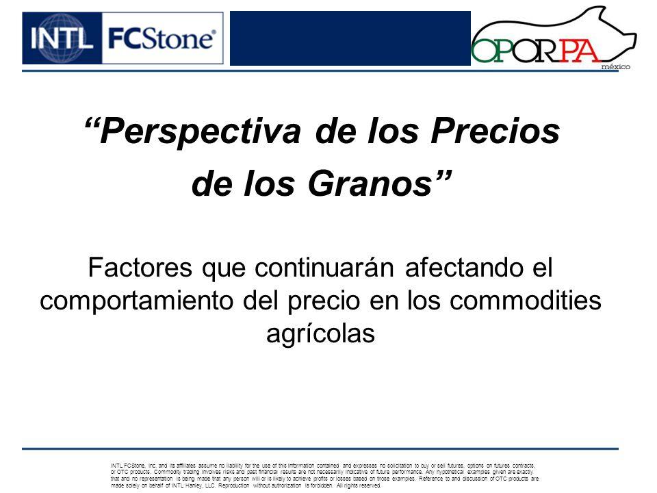 Perspectiva de los Precios de los Granos Factores que continuarán afectando el comportamiento del precio en los commodities agrícolas INTL FCStone, Inc.