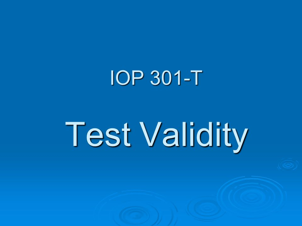 IOP 301-T Indices and interpretation of validity Validity coefficient Definition It is a correlation coefficient between the criterion and the predictor(s) variables.
