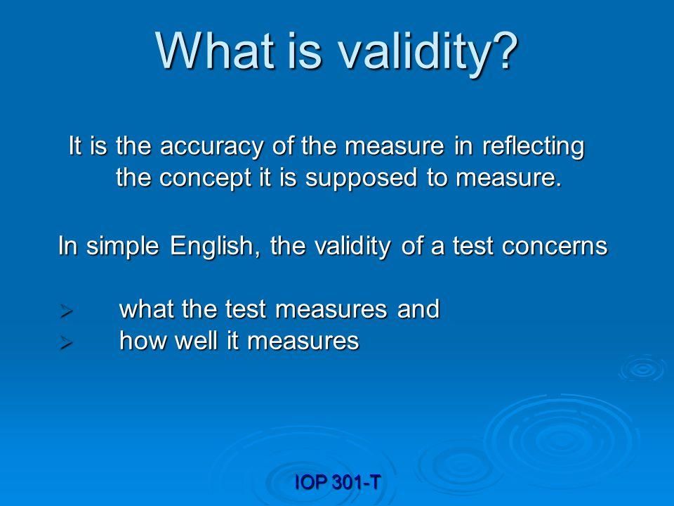 IOP 301-T Types of validity Content-description Content-description Criterion-description Criterion-description Construct-identification Construct-identification