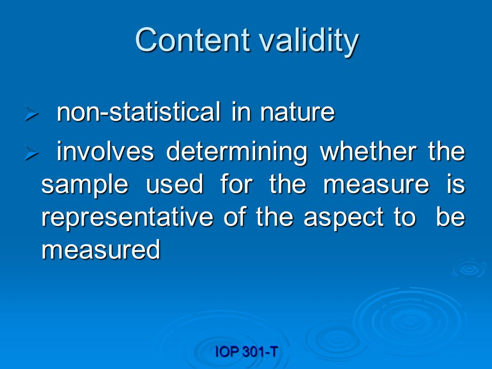 IOP 301-T Content validity It adopts a subjective approach whereby we have recourse, for e.g, to expert opinion for the evaluation of items during the test construction phase.
