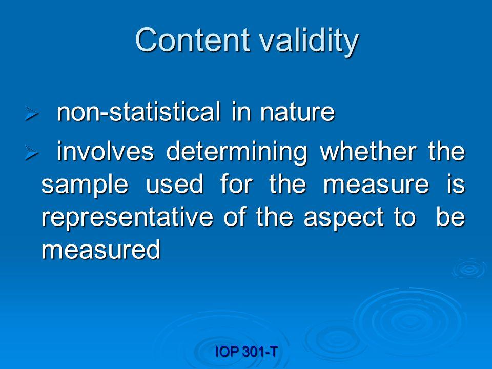 IOP 301-T Construct validity methods Correlational validity Correlational validity Factor analysis Factor analysis Convergent and discriminant validity Convergent and discriminant validity