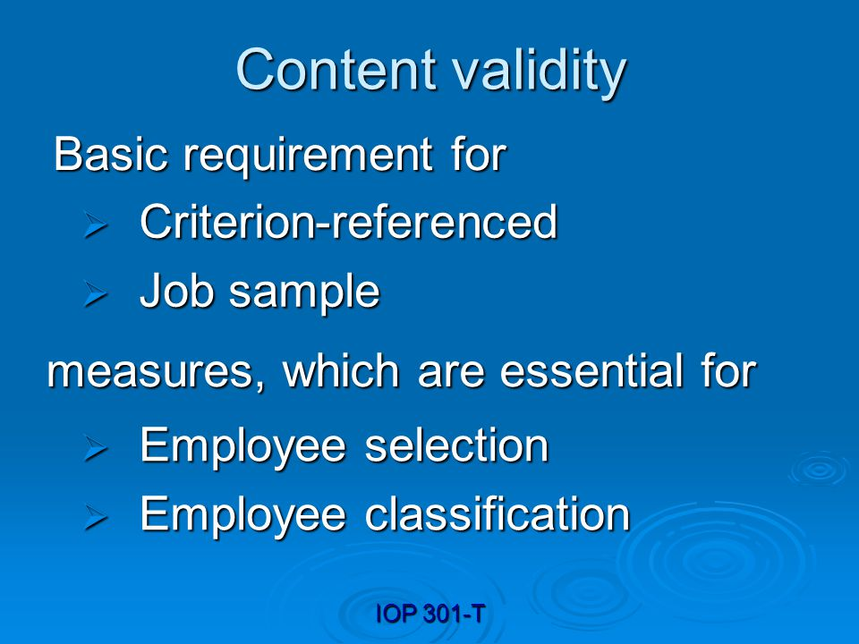 IOP 301-T Reliability and Validity IFTHEN Unreliable Unreliable Reliable, but not valid Reliable, but not valid Unreliable and invalid Unreliable and invalid Reliable and valid Reliable and valid Test validity is undermined.