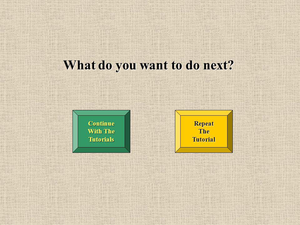 What do you want to do next.