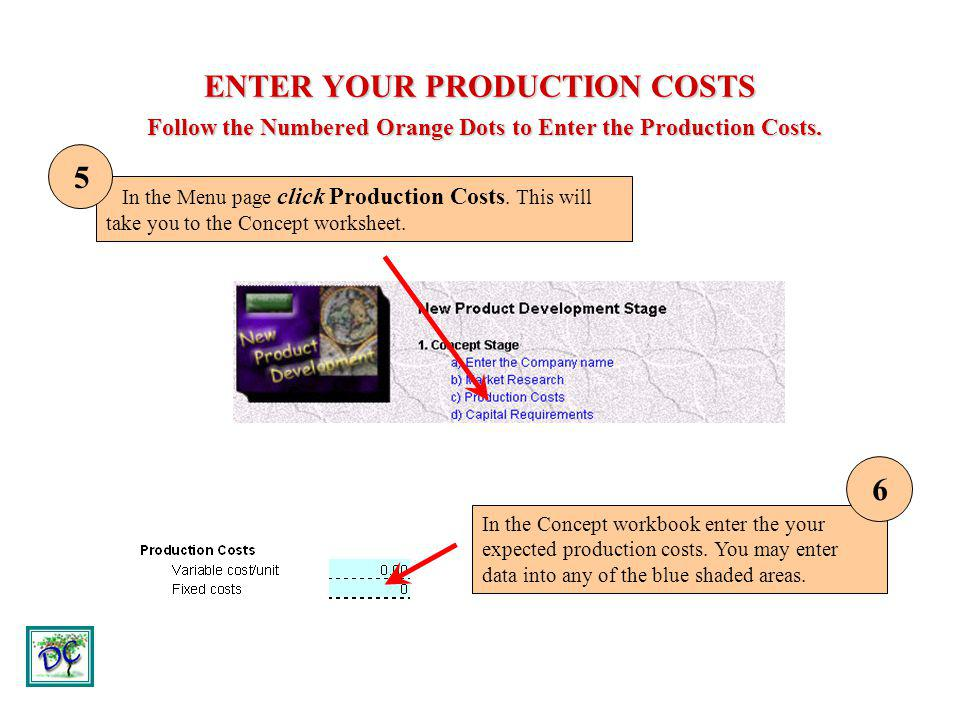 ENTER YOUR PRODUCTION COSTS Follow the Numbered Orange Dots to Enter the Production Costs. In the Menu page click Production Costs. This will take you