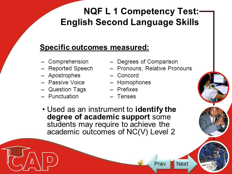 NQF L1 Competency Test: English Second Language Skills English - language of instruction No basic English communication skills: –Difficult to work suc