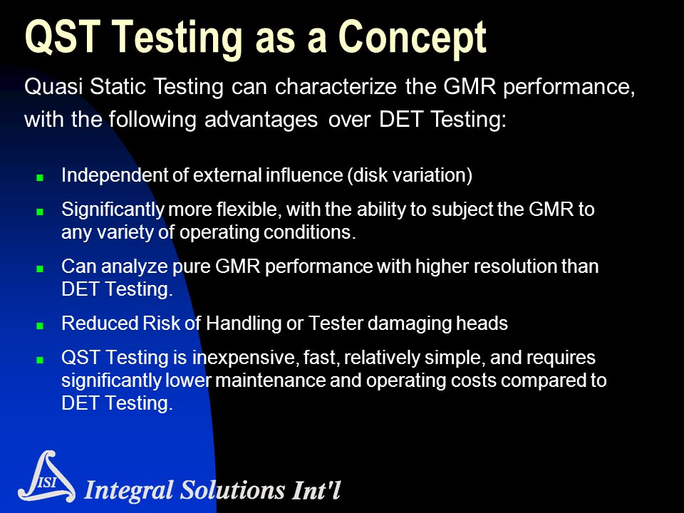 QST Testing as a Concept Independent of external influence (disk variation) Significantly more flexible, with the ability to subject the GMR to any va