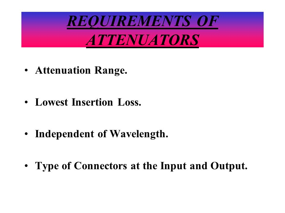 REQUIREMENTS OF ATTENUATORS Attenuation Range. Lowest Insertion Loss.