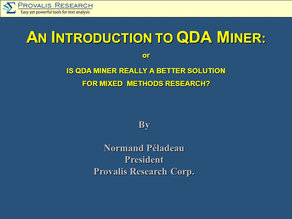 A N I NTRODUCTION TO QDA M INER: or IS QDA MINER REALLY A BETTER SOLUTION FOR MIXED METHODS RESEARCH.