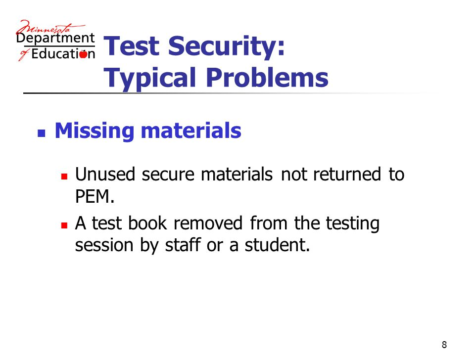 9 Test Security: Common Causes of Problems Chain of Custody Lack of a written test security procedure and/or test administration policy for the school or district.