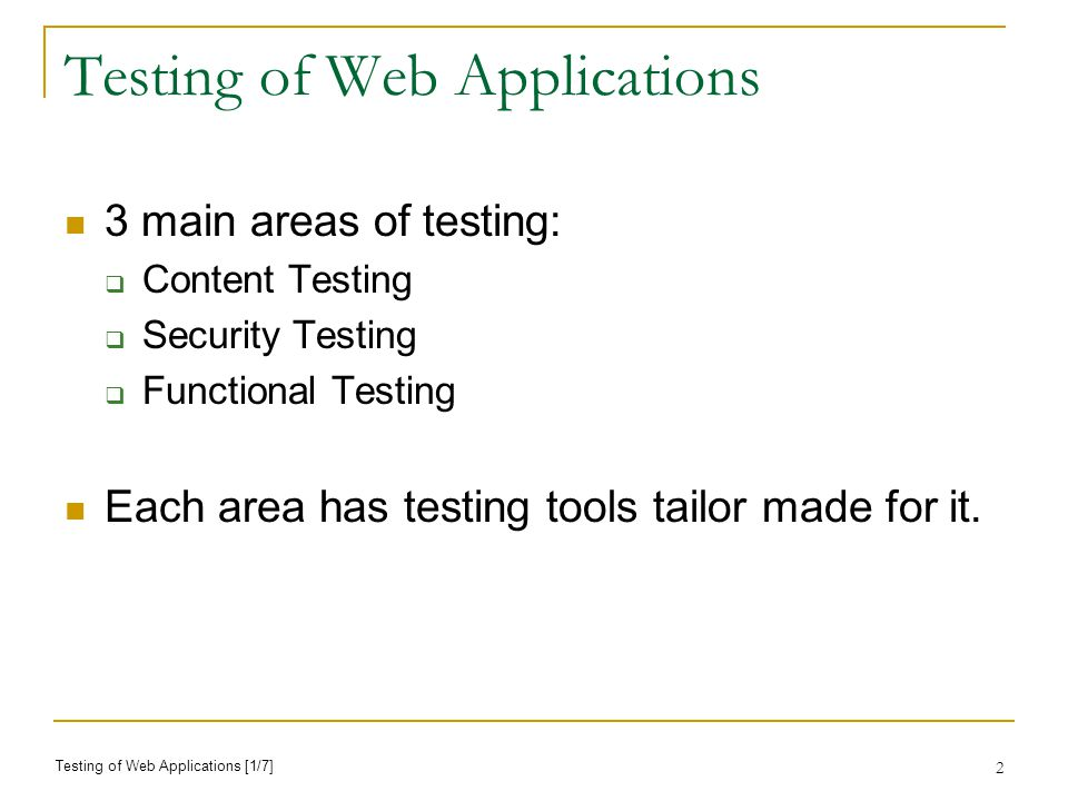 2 Testing of Web Applications 3 main areas of testing: Content Testing Security Testing Functional Testing Each area has testing tools tailor made for it.