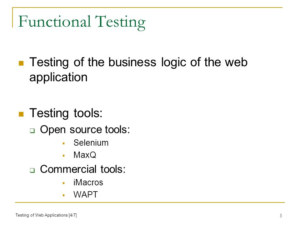5 Functional Testing Testing of the business logic of the web application Testing tools: Open source tools: Selenium MaxQ Commercial tools: iMacros WAPT Testing of Web Applications [4/7]