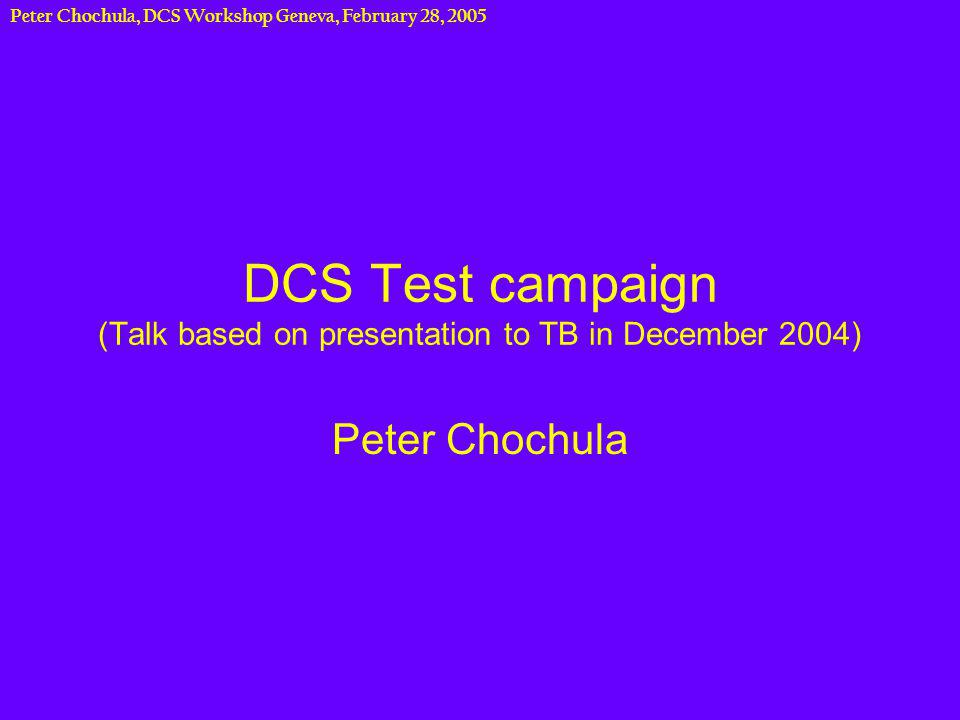 Peter Chochula, DCS Workshop Geneva, February 28, 2005 Purpose of the tests DCS is requested to provide information on system scale Test of hardware compatibility (e.g.