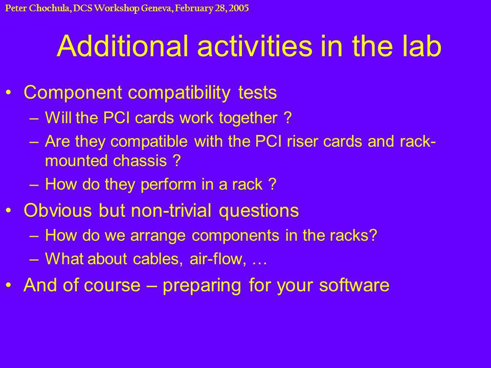 Peter Chochula, DCS Workshop Geneva, February 28, 2005 Additional activities in the lab Component compatibility tests –Will the PCI cards work together .