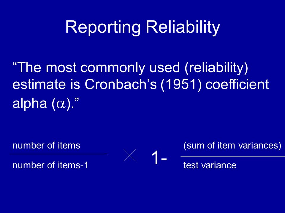 number of items (sum of item variances) number of items-1 test variance Reporting Reliability 1-