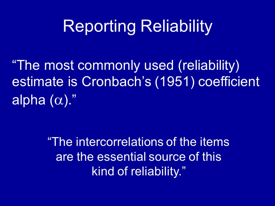 The most commonly used (reliability) estimate is Cronbachs (1951) coefficient alpha ( ).