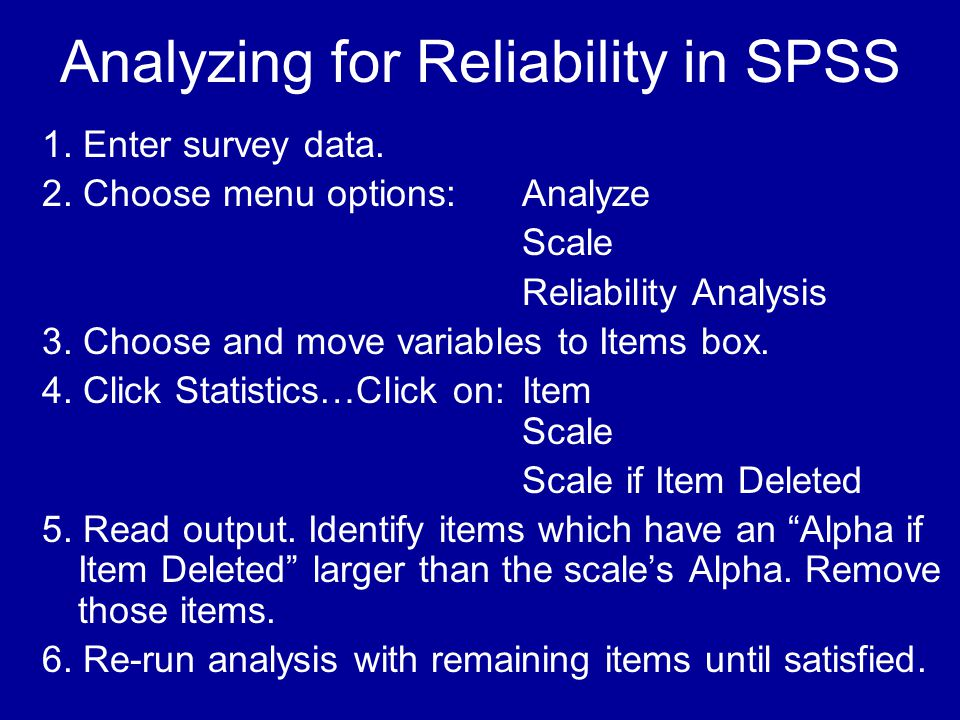 Analyzing for Reliability in SPSS 1. Enter survey data.