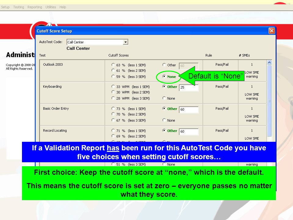 If a Validation Report has been run for this AutoTest Code you have five choices when setting cutoff scores… First choice: Keep the cutoff score at no