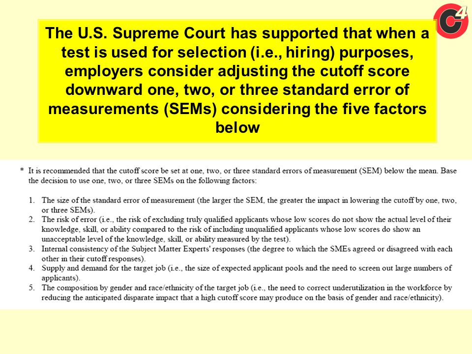 The U.S. Supreme Court has supported that when a test is used for selection (i.e., hiring) purposes, employers consider adjusting the cutoff score dow