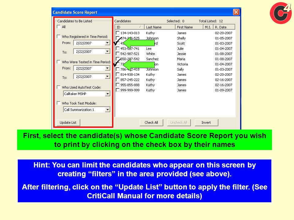 First, select the candidate(s) whose Candidate Score Report you wish to print by clicking on the check box by their names Hint: You can limit the cand