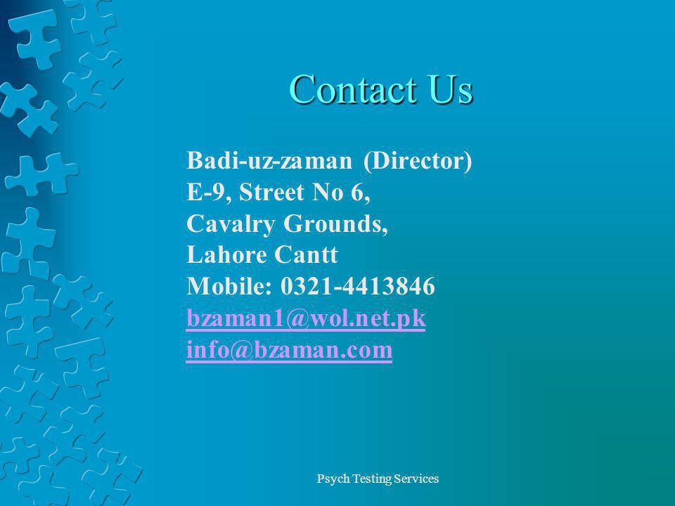 Psych Testing Services Contact Us Badi-uz-zaman (Director) E-9, Street No 6, Cavalry Grounds, Lahore Cantt Mobile: 0321-4413846 bzaman1@wol.net.pk info@bzaman.com
