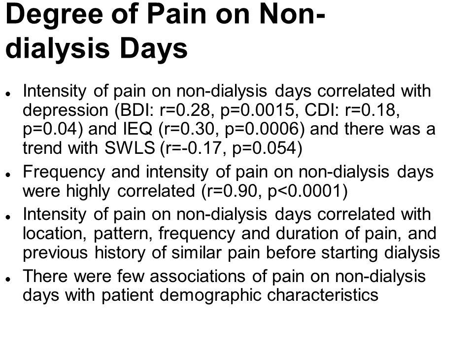 Degree of Pain on Non- dialysis Days l Intensity of pain on non-dialysis days correlated with depression (BDI: r=0.28, p=0.0015, CDI: r=0.18, p=0.04)