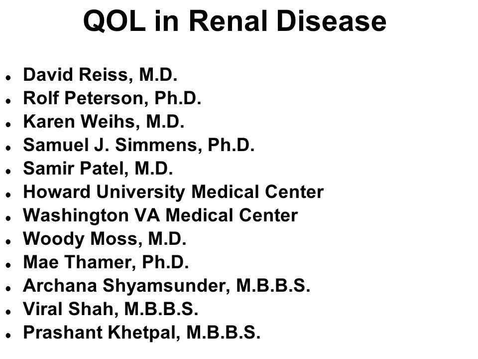 QOL in Renal Disease l David Reiss, M.D. l Rolf Peterson, Ph.D. l Karen Weihs, M.D. l Samuel J. Simmens, Ph.D. l Samir Patel, M.D. l Howard University