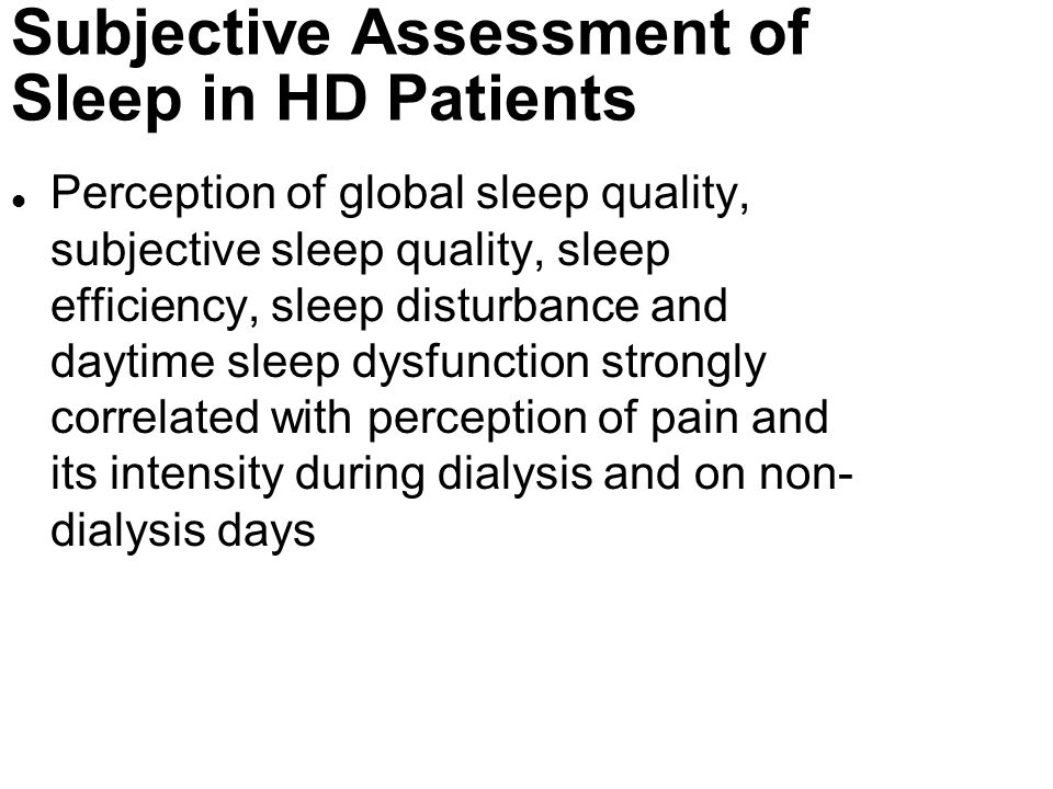 Subjective Assessment of Sleep in HD Patients l Perception of global sleep quality, subjective sleep quality, sleep efficiency, sleep disturbance and