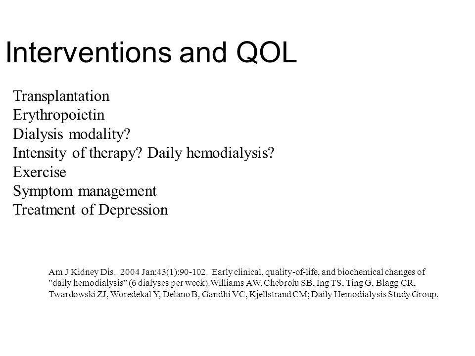 Interventions and QOL Transplantation Erythropoietin Dialysis modality? Intensity of therapy? Daily hemodialysis? Exercise Symptom management Treatmen