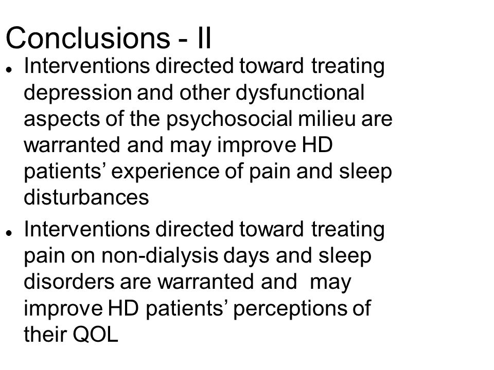 Conclusions - II l Interventions directed toward treating depression and other dysfunctional aspects of the psychosocial milieu are warranted and may