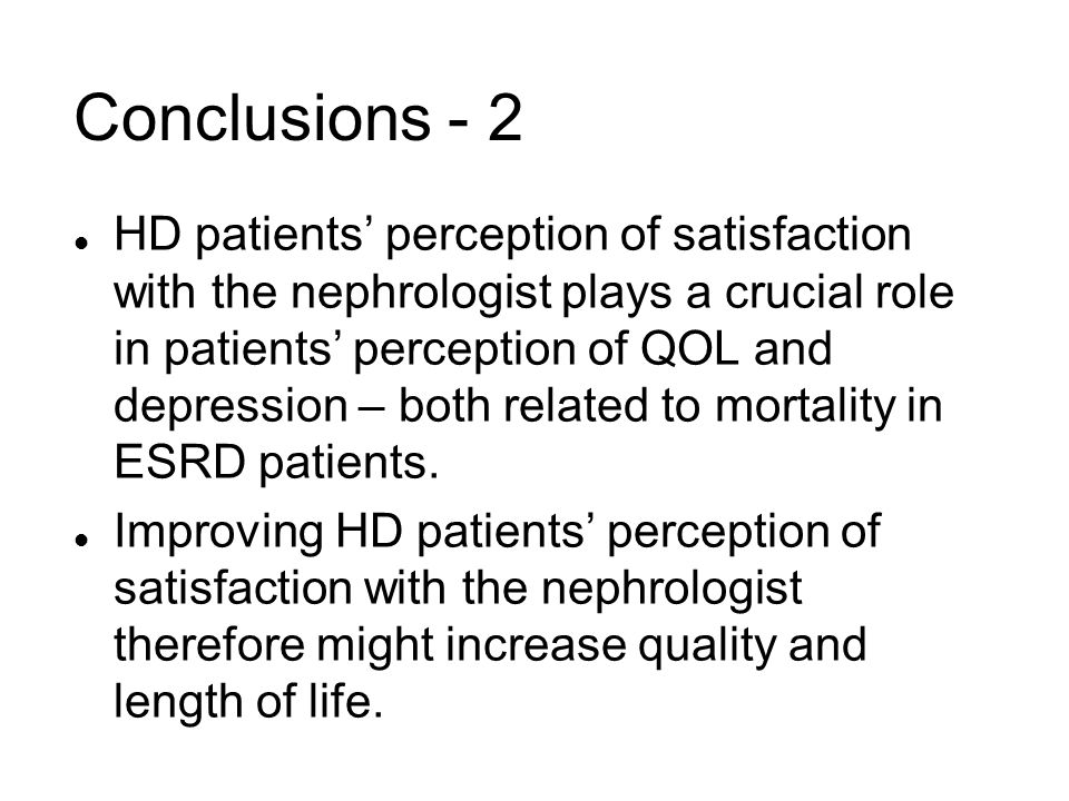 Conclusions - 2 l HD patients perception of satisfaction with the nephrologist plays a crucial role in patients perception of QOL and depression – bot