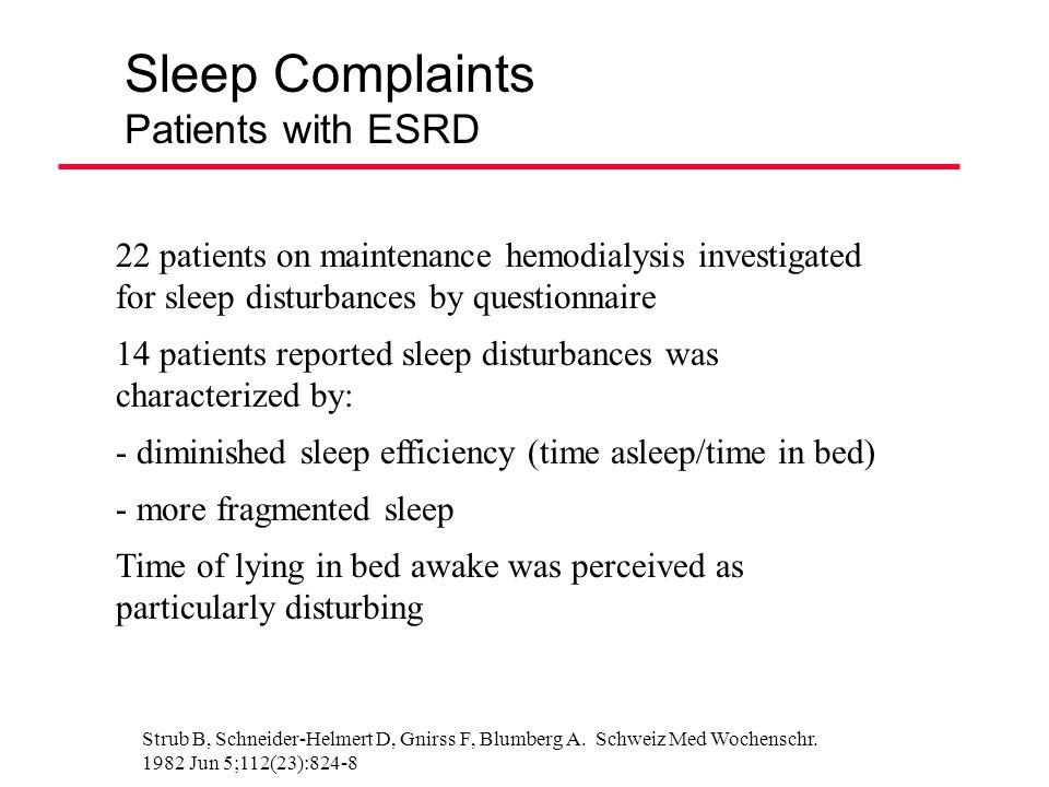 Sleep Complaints Patients with ESRD Strub B, Schneider-Helmert D, Gnirss F, Blumberg A. Schweiz Med Wochenschr. 1982 Jun 5;112(23):824-8 22 patients o