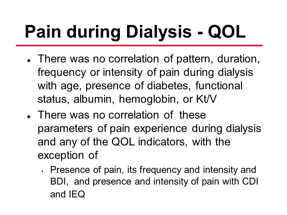 Pain during Dialysis - QOL l There was no correlation of pattern, duration, frequency or intensity of pain during dialysis with age, presence of diabe