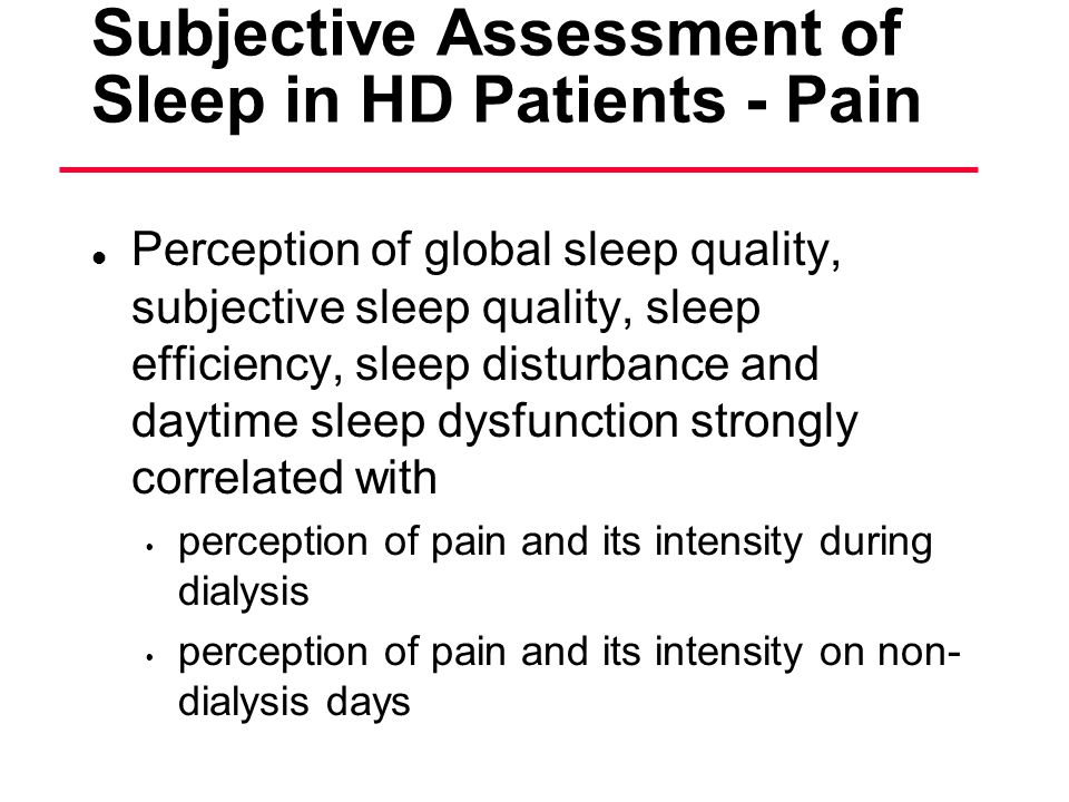 Subjective Assessment of Sleep in HD Patients - Pain l Perception of global sleep quality, subjective sleep quality, sleep efficiency, sleep disturban