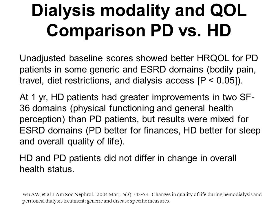 Dialysis modality and QOL Comparison PD vs. HD Unadjusted baseline scores showed better HRQOL for PD patients in some generic and ESRD domains (bodily