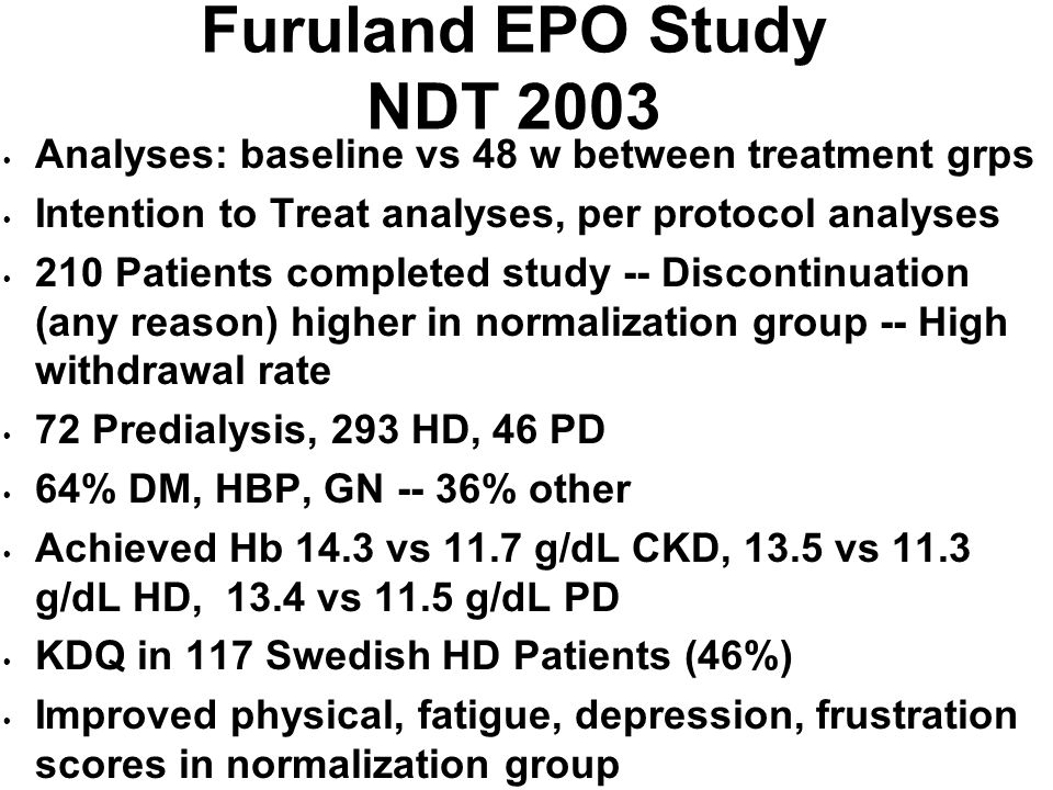 Furuland EPO Study NDT 2003 Analyses: baseline vs 48 w between treatment grps Intention to Treat analyses, per protocol analyses 210 Patients complete