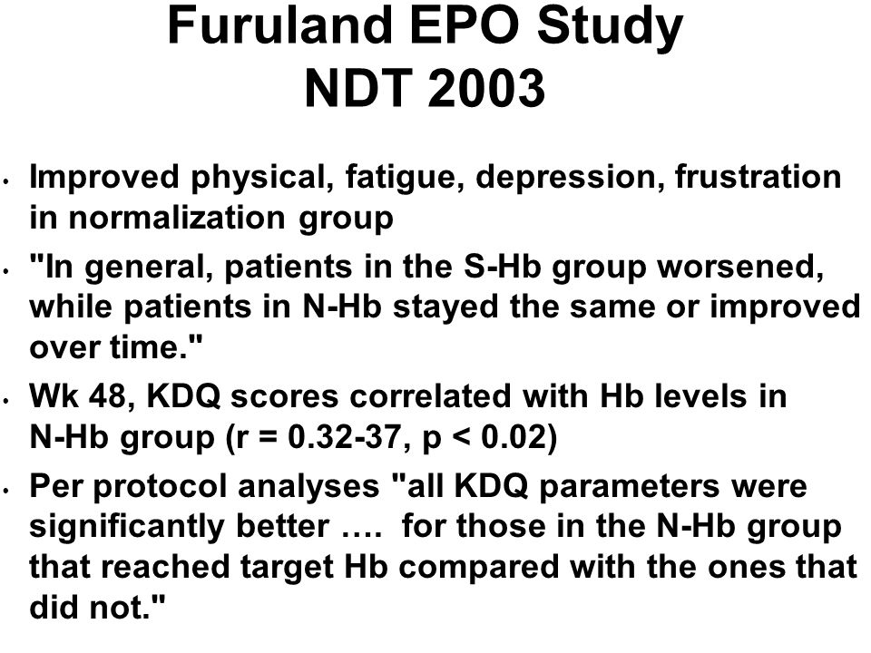 Furuland EPO Study NDT 2003 Improved physical, fatigue, depression, frustration in normalization group