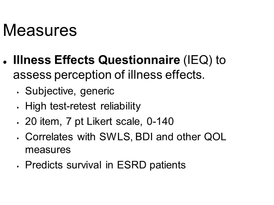 Measures l Illness Effects Questionnaire (IEQ) to assess perception of illness effects. Subjective, generic High test-retest reliability 20 item, 7 pt