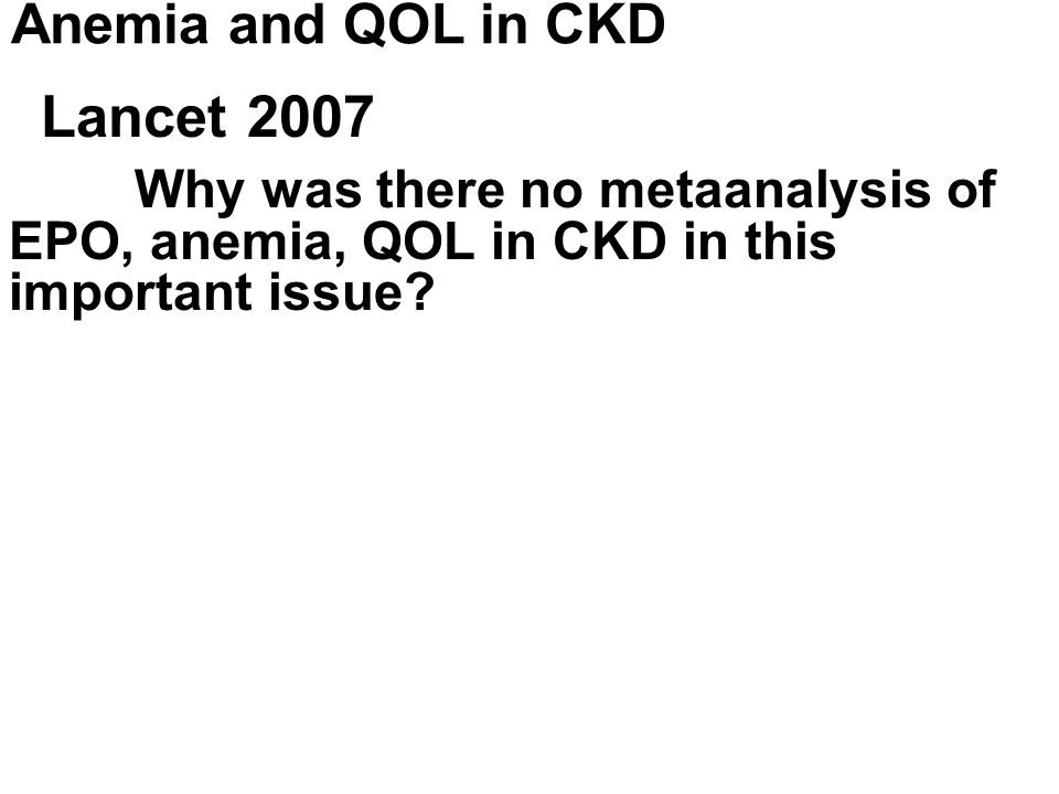Anemia and QOL in CKD Lancet 2007 Why was there no metaanalysis of EPO, anemia, QOL in CKD in this important issue?