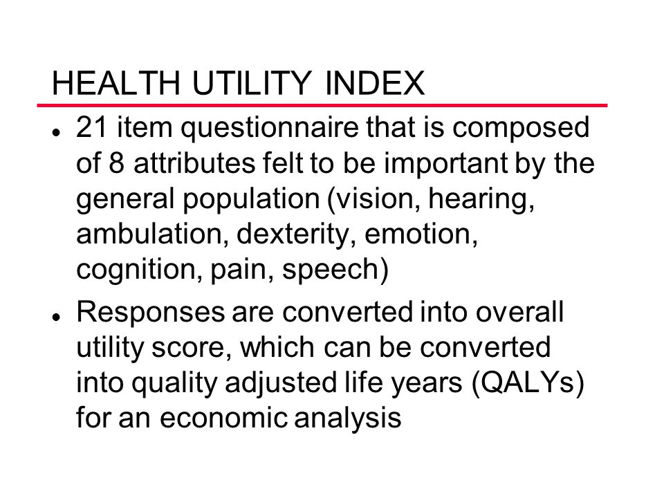 HEALTH UTILITY INDEX l 21 item questionnaire that is composed of 8 attributes felt to be important by the general population (vision, hearing, ambulat